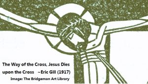 "20130406-The Bridgeman Art Library-""The Way of the Cross,Jesus Dies upon the Cross""Eric Gill (1917)"