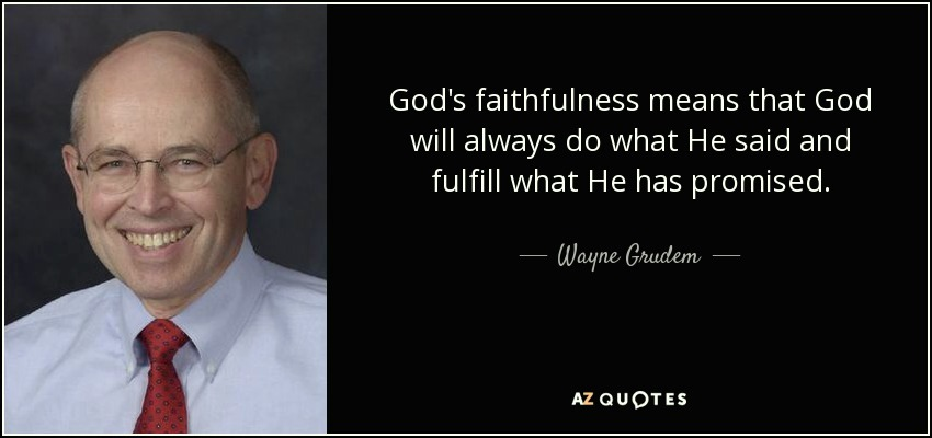 pic-6-quote-god-s-faithfulness-means-that-god-will-always-do-what-he-said-and-fulfill-what-he-has-wayne-grudem-79-94-19